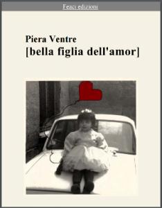 <font size='3'>Piera Ventre – </font>Bella figlia dell'amor